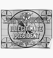 Sorry! America is experiencing an Illegitimate President Poster