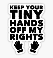 Keep Your Tiny Hands Off My Rights Sticker