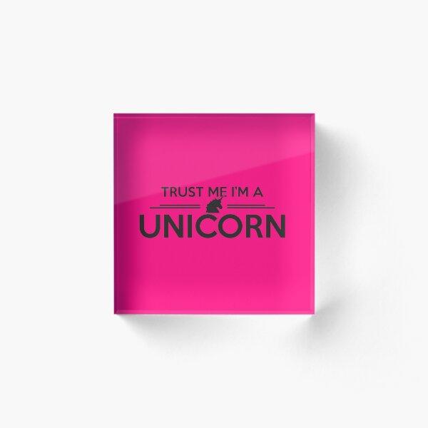 Trust me I'm a unicorn! Acrylblock