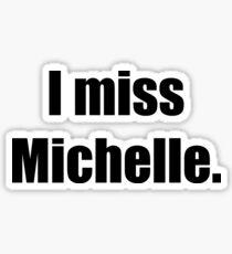 I miss Michelle  Sticker
