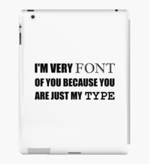 Font Of You My Type iPad Case/Skin