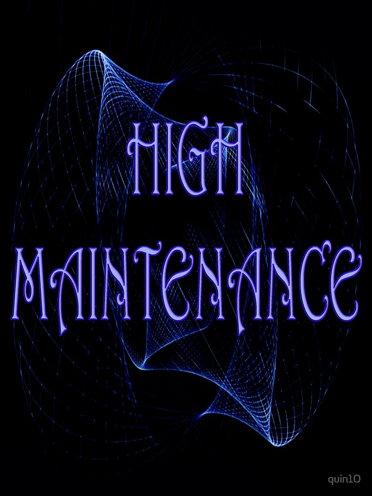 High Maintenance by quin10