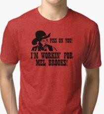 Blazing Saddles; Piss on you! I'm working for Mel Brooks! Tri-blend T-Shirt