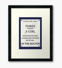3 Words...I'm The Doctor Framed Print