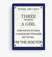 3 Words...I'm The Doctor Canvas Print