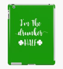 I'm the Drunker Half St. Patricks St. Paddy Irish Day iPad Case/Skin