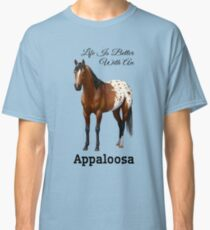 Life Is Better With A Bay Appaloosa Horse Classic T-Shirt