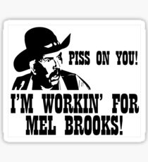 Blazing Saddles; Piss on you! I'm working for Mel Brooks! Sticker