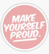 """Make Yourself Proud"" Sticker"