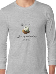 Try and steal my sweetroll! Long Sleeve T-Shirt