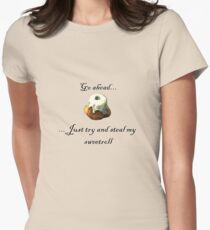 Try and steal my sweetroll! Womens Fitted T-Shirt