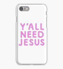 Y'ALL NEED JESUS - PINK iPhone Case/Skin