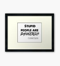 stupid people are dangerous Framed Print