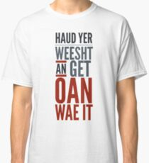 Traditional Scottish Slang, Haud Yer Weesht Classic T-Shirt