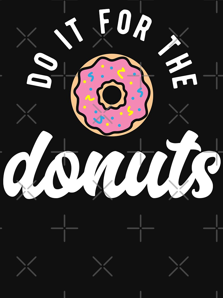 Do It For The Donuts by brogressproject