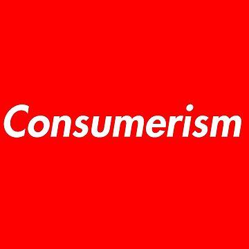 Consumerism. by RefrainityStore