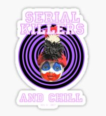 SERIAL KILLERS AND CHILL Sticker