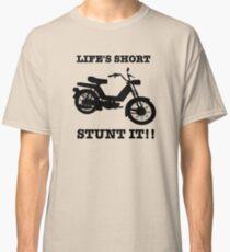 Life's Short. Stunt it! Classic T-Shirt