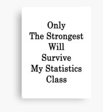 Only The Strongest Will Survive My Statistics Class  Canvas Print