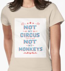 Not my Circus Not My Monkeys  Womens Fitted T-Shirt