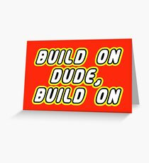 BUILD ON DUDE, BUILD ON Greeting Card