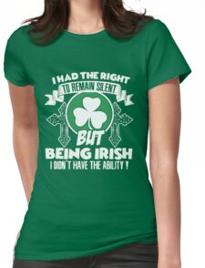 I Have The Right To Remain Silent But I Dont Need To, I Am An Irish Womens Fitted T-Shirt