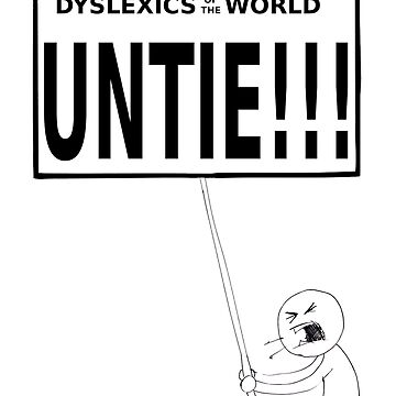 Dyslexics of the world UNTIE!!! by KevinMenace