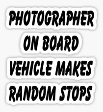 Photographer on board vehicle makes random stops Sticker