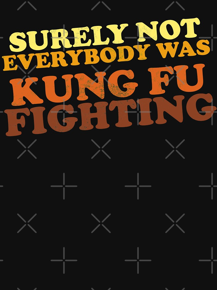 Surely Not Everybody Was Kung Fu Fighting | Unisex T-Shirt
