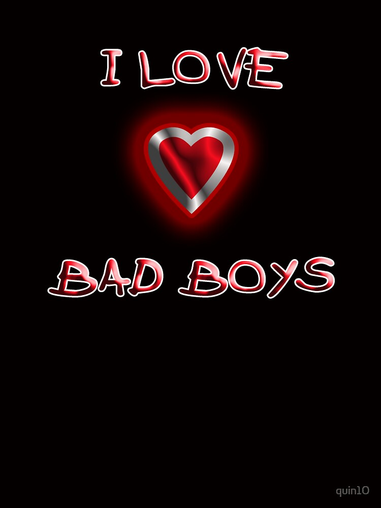 I Love Bad Boys by quin10