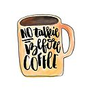 No Talkie Before Coffee by cococreatess