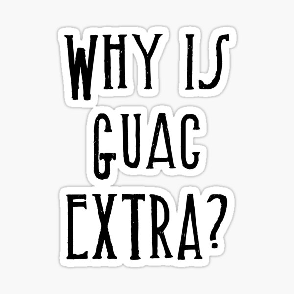why is guac extra Sticker