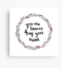 You are braver than you think Canvas Print