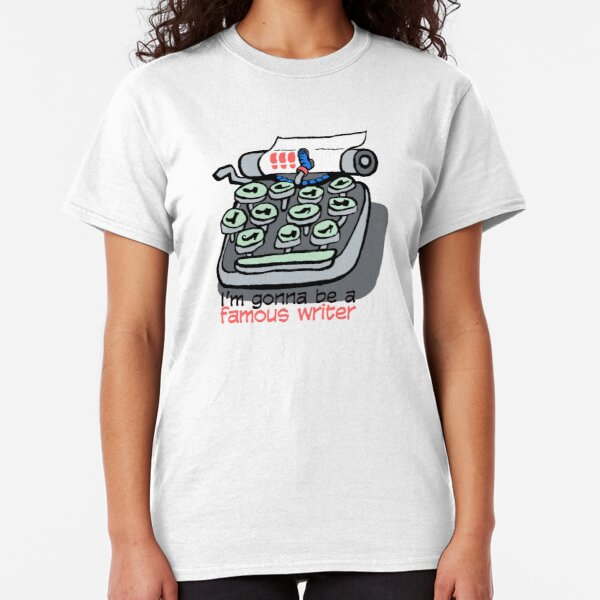 I'm gonna be a famous writer Classic T-Shirt