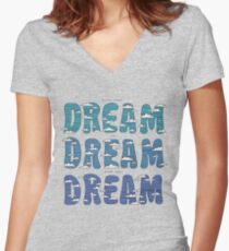 Dream, Dream, Dream Women's Fitted V-Neck T-Shirt