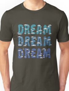 Dream, Dream, Dream Unisex T-Shirt