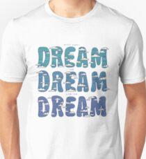 Dream, Dream, Dream Unisex T-Shirt