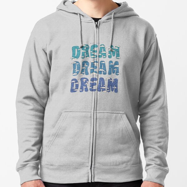 Dream, Dream, Dream Zipped Hoodie