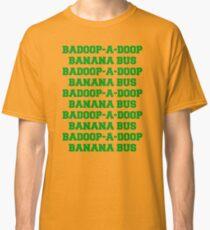 BADOOP-A-DOOP BANANA BUS Classic T-Shirt
