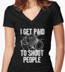 I Get Paid To Shoot People Funny Photographer Design Women's Fitted V-Neck T-Shirt