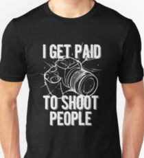I Get Paid To Shoot People Funny Photographer Design T-Shirt