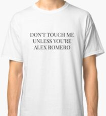Don't Touch Me Unless You're: Alex Romero Classic T-Shirt