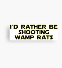 I'd rather be shooting wamp rats Canvas Print