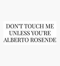 Don't Touch Me Unless You're: Alberto Rosende Photographic Print