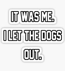It Was Me. I Let The Dogs Out. Sticker