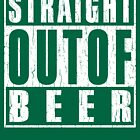 STRAIGHT OUT OF BEER by Josh Burt