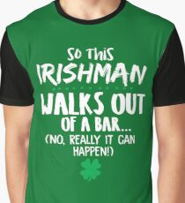 So this Irish Man Walks out of a Bar ... no, Really it can happen st. patrick's Day Shamrock Graphic  Graphic T-Shirt