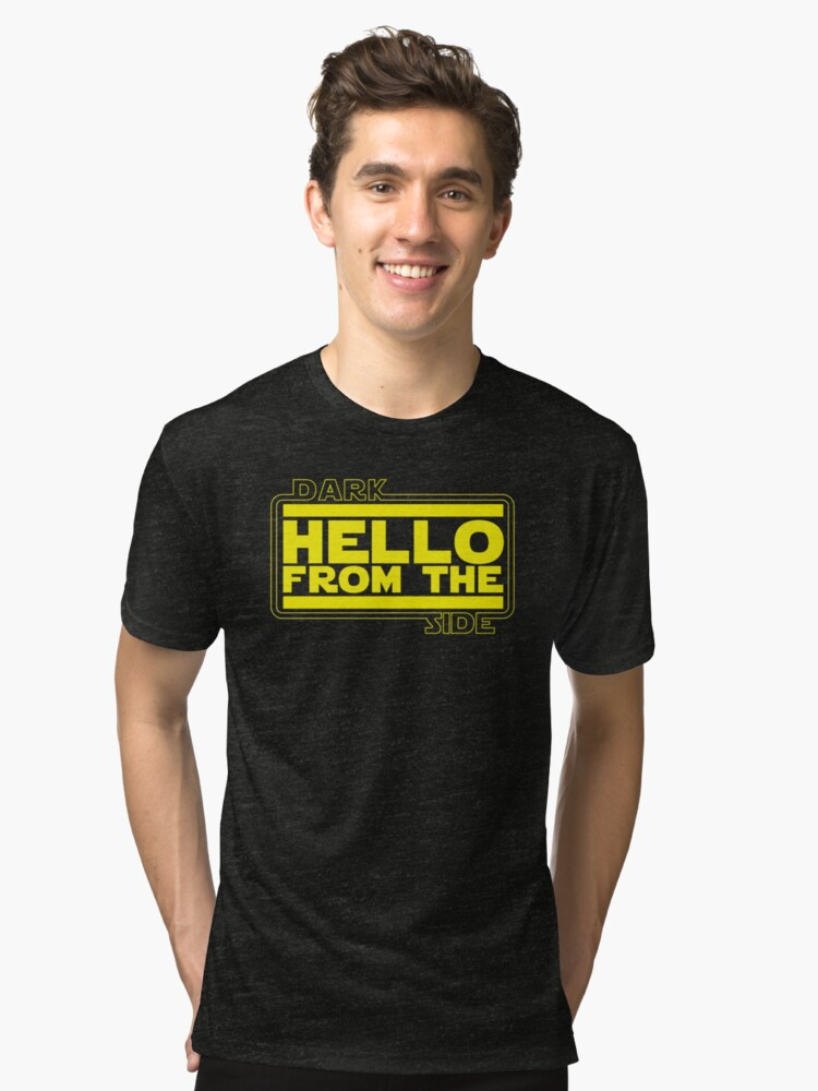 Hello (from the dark side) Tri-blend T-Shirt Front