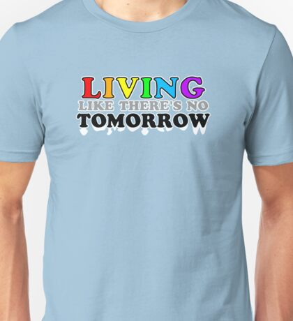Living Like There's No Tomorrow T-Shirt