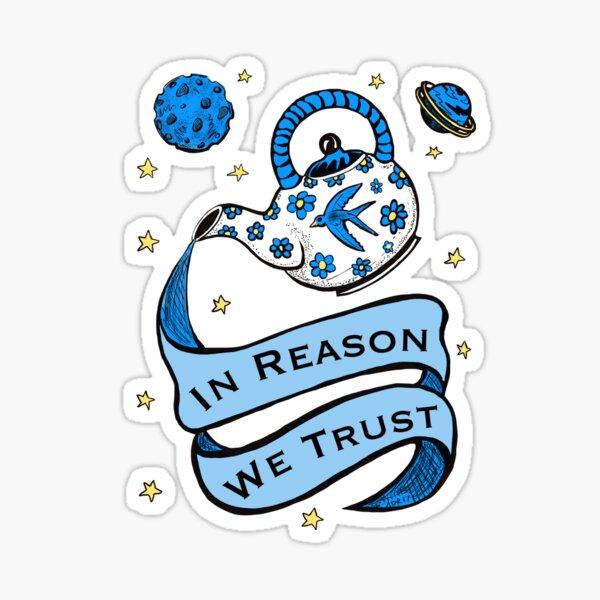 In Reason We Trust Sticker